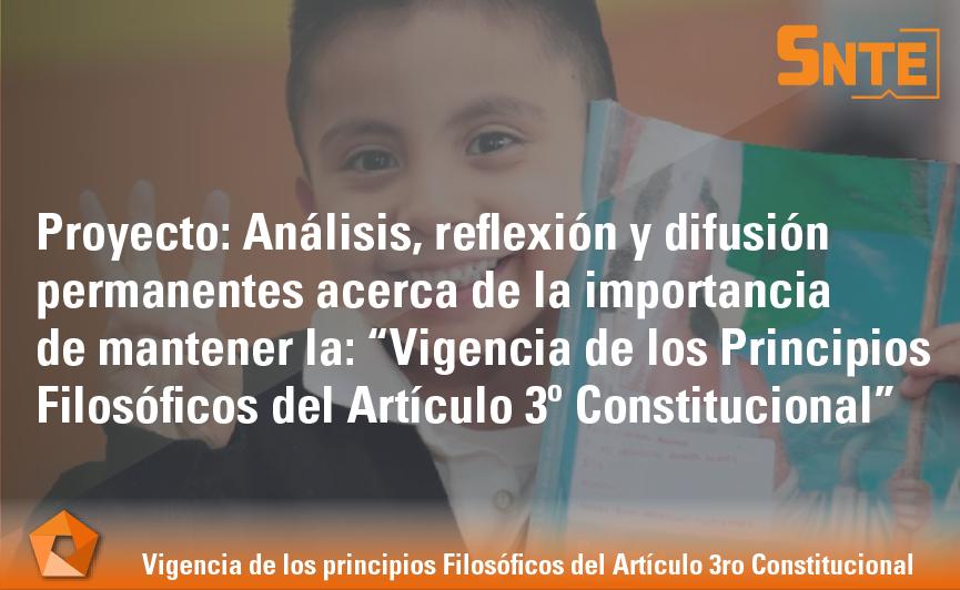 """Análisis, reflexión y difusión permanentes acerca de la importancia de mantener la: """"Vigencia de los Principios Filosóficos del Artículo 3o Constitucional"""""""