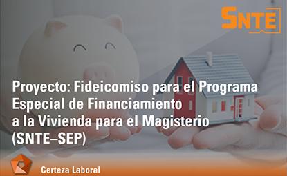 Fideicomiso para el Programa Especial de Financiamiento a la Vivienda para el Magisterio (SNTE–SEP)