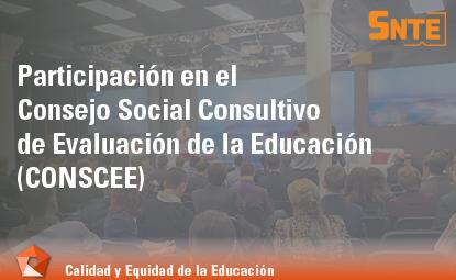 Participación en el Consejo Social Consultivo de Evaluación de la Educación (CONSCEE)