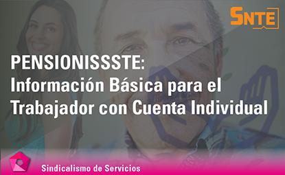 PENSIONISSSTE: Información Básica para el Trabajador con Cuenta Individual
