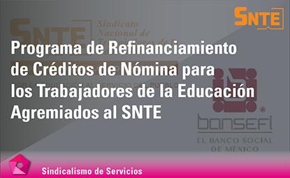 Programa de Refinanciamiento de Créditos de Nómina para los Trabajadores de la Educación Agremiados al SNTE