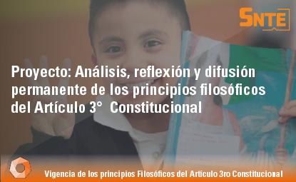Análisis, reflexión y difusión permanente de los principios filosóficos del Artículo 3°  Constitucional