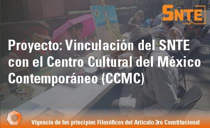 Vinculación del SNTE con el Centro Cultural del México Contemporáneo (CCMC)