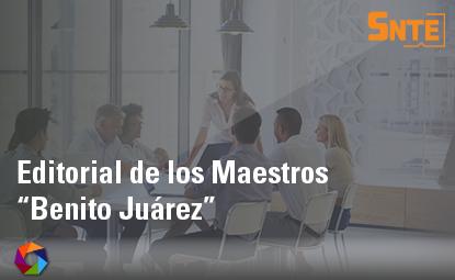 """Editorial de los Maestros """"Benito Juárez"""""""