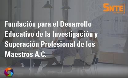 Fundación para el Desarrollo Educativo de la Investigación y Superación Profesional de los Maestros A.C.